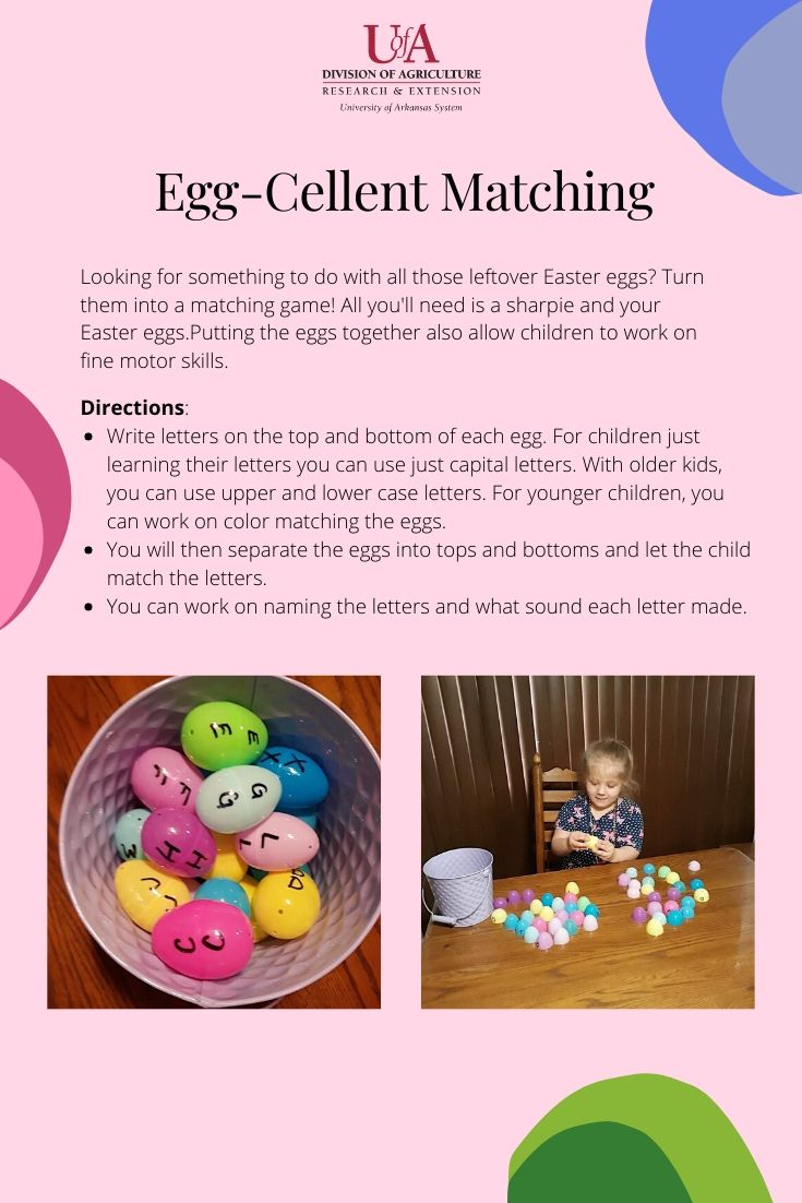 Egg-cellant Matching. Use leftover Easter eggs by writing corresponding letters on the top and bottom of the eggs. Then turn the eggs into a matching game that allows children to practice letter recognition.