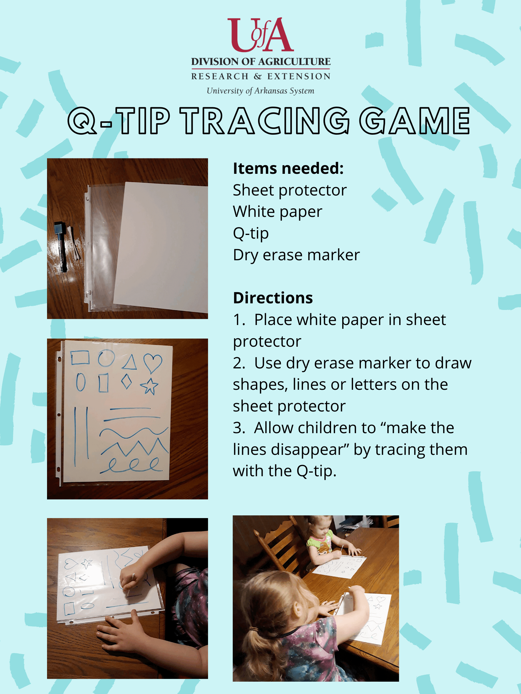 Q-Tip Tracing Activity: Place a white paper in a sheet protector. With a dry erase marker, draw lines, shapes or letters on the sheet protector. Allow children to make the lines disappear by tracing them wiht the Q-Tip